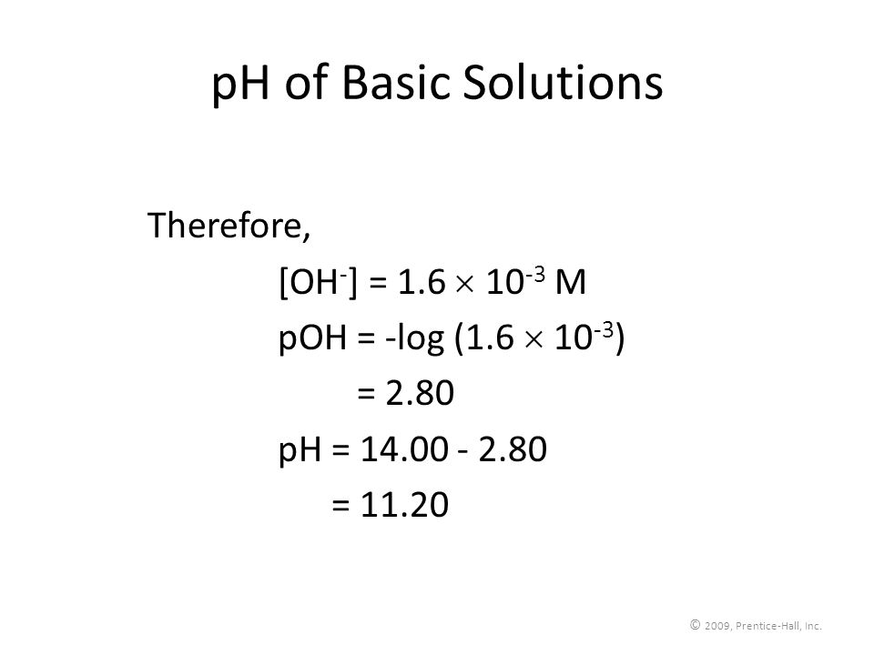 pH of Basic Solutions Therefore, [OH-] = 1.6  10-3 M